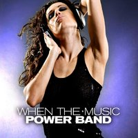 When The Music — Power band