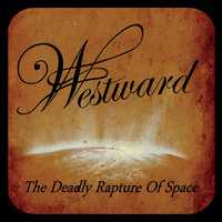 The Deadly Rapture of Space — Westward