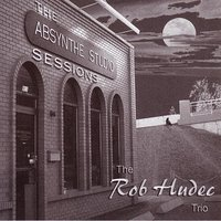 The Absynthe Sessions — Rob Hudec Trio, The
