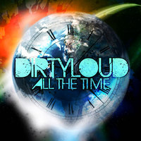 All The Time — Dirtyloud