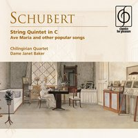 Schubert: String Quintet in C . Ave Maria and other popular songs — Chilingirian Quartet/Dame Janet Baker, Франц Шуберт