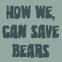 How We, Can Save Bears — Trendlenberg Band