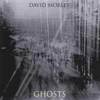 Ghosts — David Morley