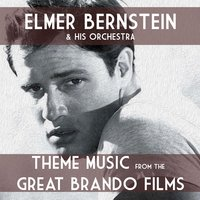 Theme Music from the Great Brando Films — Elmer Bernstein & his Orchestra