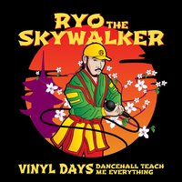 Vinyl Days (Dancehall Teach Me Everything) — RYO the SKYWALKER