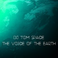 The Voice of the Earth — DJ Tom Space