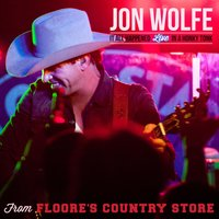 It All Happened Live in a Honky Tonk from Floore's Country Store — Jon Wolfe