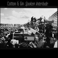 Spoken Interlude — cotton & gin