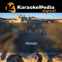 Tres Palabras [In The Style Of Pegasso] — Karaokemedia