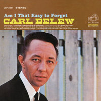 Am I That Easy to Forget — Carl Belew
