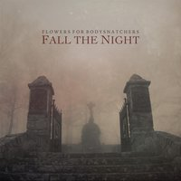 Fall the Night — Flowers for Bodysnatchers