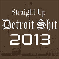 Straight Up Detroit Shit 2013 — сборник