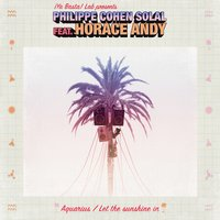 Aquarius / Let the Sunshine In — Horace Andy, PHILIPPE COHEN SOLAL