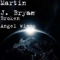 Broken Angel Wings — Martin J. Bryan