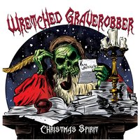 Christmas Spirit — Wretched Graverobber