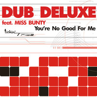 You're No Good For Me — Dub Deluxe