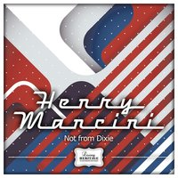 Not from Dixie — H. Mancini