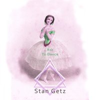 Ask To Dance — Stan Getz