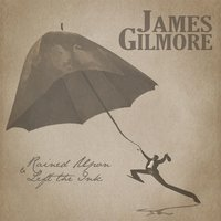 Rained Upon & Left the Ink — James Gilmore