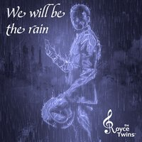 We will be the rain — The Royce Twins