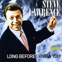 Long Before I Knew You — Steve Lawrence