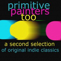 Primitive Painters Too - A Second Selection of Original Indie Classics — сборник