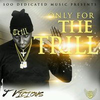 Only for the Trill — J Vicious