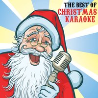 The Best of Christmas Karaoke: All I Want for Christmas Is You, Santa Claus Is Coming to Town, Jingle Bell Rock, Rockin' Around the Christmas Tree & More! — Karaoke