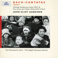Bach, J.S.: Advent Cantatas BWV 61, 36 & 62 — Anthony Rolfe Johnson, Olaf Bär, Nancy Argenta, John Eliot Gardiner, English Baroque Soloists, The Monteverdi Choir