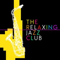 The Relaxing Jazz Club — Instrumental Relaxing Jazz Club