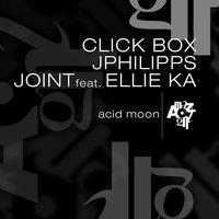 Acid Moon — Click Box, Jphilipps, Joint, Ellie Ka