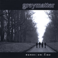 Hands On Fire — Greymatter