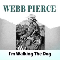 I'm Walking The Dog — Webb Pierce