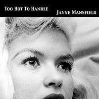 Too Hot to Handle — Jayne Mansfield
