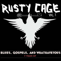Blues, Gospels, and Whathaveyous — Rusty Cage