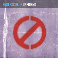 Unfriend — Endless Blue