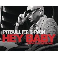 Hey Baby (Drop It To The Floor) — Pitbull feat. T-Pain