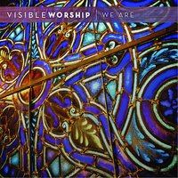 We Are — Visible Worship