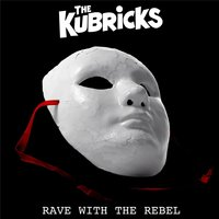Rave With the Rebel — The Kubricks