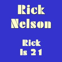 Rick Is 21 — Rick Nelson