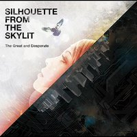 The Great And Desperate — SILHOUETTE FROM THE SKYLIT