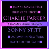 4 Classic Jazz Albums: Jazz at Massey Hall / Bird at St. Nick's / Autumn in New York / Battle of the Saxes — Charlie Parker, Sonny Stitt, Charlie Parker | Sonny Stitt