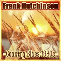 Country Blues 1930's — Frank Hutchison