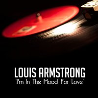 I'm in the Mood for Love — Louis Armstrong