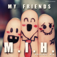 My Friends — M.I.H.