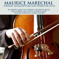 Maurice Marechal Portrait Transctiptions and Works For Cello — Maurice Faure, Jean Doyen, Henriette Roget, Yolande Kornhold, Maurice Marechal Portrait, Henriette Roget, René Herbin, Jean Doyen, Maurice Faure, Yolande Kornhold, Mixim Shapiro, René Herbin