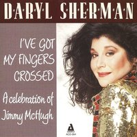 I've Got My Fingers Crossed - A Celebration of Jimmy McHugh — Daryl Sherman