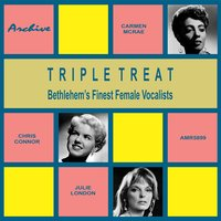 Triple Treat — Carmen McRae, Chris Connor, Julie London, Chris Connor|Carmen Mcrae|Julie London