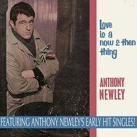 Love Is a Now & Then Thing — Anthony Newley