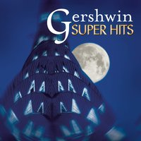 Super Hits - Gershwin — Джордж Гершвин, Michael Tilson Thomas, Леонард Бернстайн, Philippe Entremont, Eugene Ormandy, Joshua Bell, André Kostelanetz